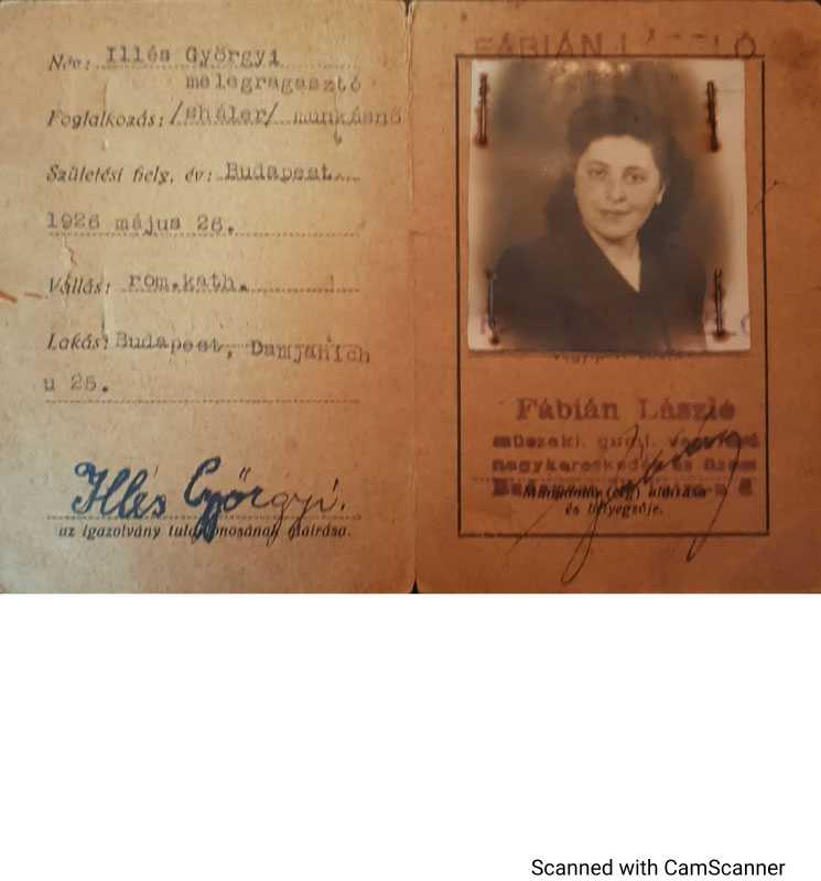 This is the fake ID my grandmother used while she was living in Budapest posing as a gentile during WWII. Her real name was Magda Schwartz (later Fudem), and her fake name was Illes Gyorgyi. She had a very complex, long story; in short, she fled Slovakia, arrived in Hungary during the German occupation until the Russians arrived.